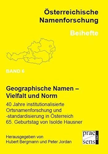 Geographische Namen – Vielfalt und Norm: 40 Jahre institutionalisierte Ortsnamenforschung und -standardisierung in Österreich. 65. Geburtstag von ... (Beihefte zu Österreichische Namenforschung)
