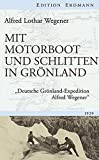 Mit Motorboot und Schlitten in Grönland: Deutsche Grönland-Expedition Alfred Wegener (Edition Erdmann)