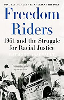 Freedom Riders: 1961 and the Struggle for Racial Justice par [Arsenault, Raymond]