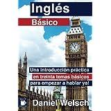 Ingl??s B??sico: Una introducci??n pr??ctica en treinta temas b??sicos para empezar a hablar ya! (Spanish Edition) by Daniel Welsch (2013-06-20)