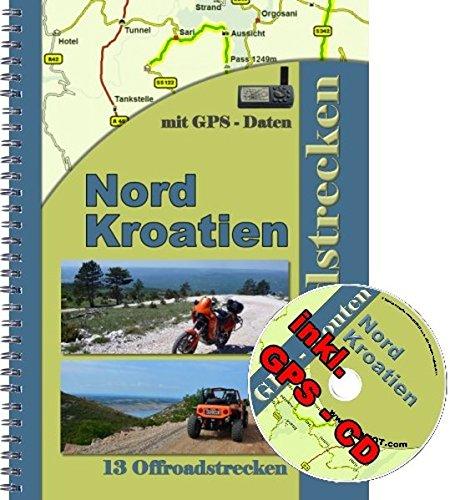 Offroad Reiseführer Kroatien Nord für Geländewagen , Enduro und Reiseenduro ( inkl. GPS - Daten CD ): 13 Offroadstrecken in Kroatien Nord inkl. einer CD mit Routen fürs Navi