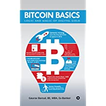 BITCOIN BASICS: LOGIC AND MAGIC OF DIGITAL GOLD (Understanding Blockchain, Bitcoin Mining, Cryptocurreny Exchanges, Wallets, Forking, Trading, Investing and SAVE MONEY FROM POSSIBLE MISTAKES)