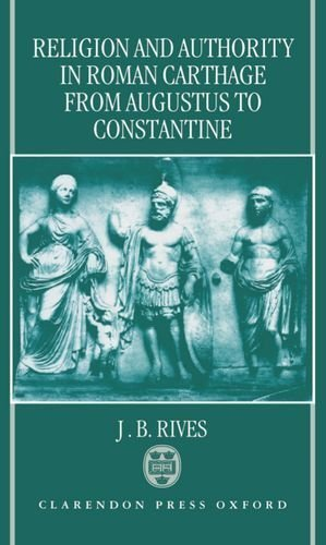 Religion and Authority in Roman Carthage: From Augustus to Constantine 1st edition by Rives, J. B. (1995) Hardcover
