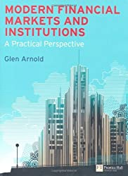 Modern Financial Markets & Institutions: A Practical Perspective by Glen Arnold (2012-03-15)
