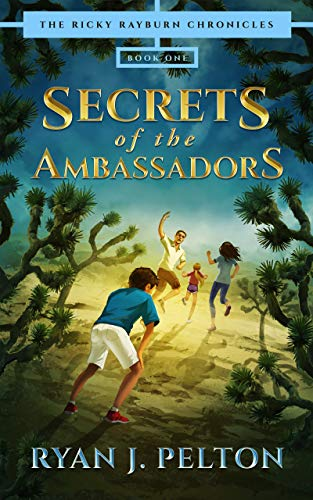 Secrets of the Ambassadors: Action Adventure Middle Grade Novel (7-12) (The Ricky Rayburn Chronicles Book 1) (English Edition) por Ryan J. Pelton
