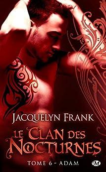 Adam: Le Clan des Nocturnes, T6 par [Frank, Jacquelyn]