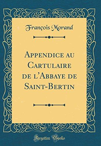 Appendice Au Cartulaire de L'Abbaye de Saint-Bertin (Classic Reprint)