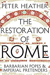 The Restoration of Rome: Barbarian Popes & Imperial Pretenders by Peter Heather (2014-06-19)