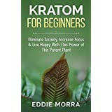 Kratom For Beginners: Eliminate Anxiety, Increase Focus & Live Happy With This Power of This Potent Plant (Modafinil, Nootropics, Smart Drug, Social Anxiety, ... Phenibut, Kava, Piracetam) (English Edition)