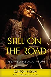 Still on the Road: The Songs of Bob Dylan, 1974???2006 by Clinton Heylin (2010-07-01)