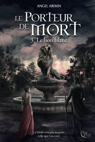 Le Porteur de Mort, tome 3 : Le lion blanc par Angel Arekin