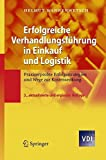 Erfolgreiche Verhandlungsführung in Einkauf und Logistik: Praxiserprobte Erfolgsstrategien und Wege