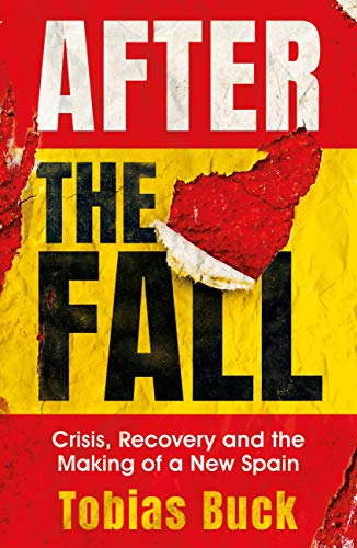 After the Fall: Crisis, Recovery and the Making of a New Spain (English Edition) -