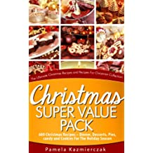Christmas Super Value Pack – 600 Christmas Recipes – Dinners, Desserts, Pies, Candy and Cookies For The Holiday Season (The Ultimate Christmas Recipes ... Collection Book 16) (English Edition)