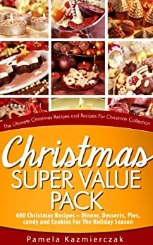 Christmas Super Value Pack - 600 Christmas Recipes - Dinners, Desserts, Pies, Candy and Cookies For The Holiday Season (The Ultimate Christmas Recipes ... Collection Book 16) (English Edition) von [Kazmierczak, Pamela]