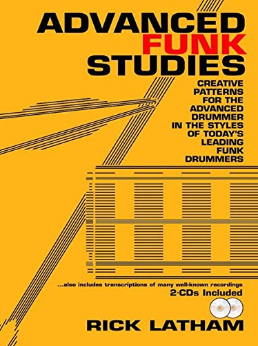 Advanced Funk Studies: Creative Patterns for the Advanced Drummer in the Styles of Today\'s Leading Funk Drummers, Book & 2 CDs