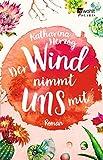 Der Wind nimmt uns mit (Farben des Sommers, Band 3) von Katharina Herzog