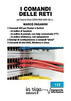 I comandi delle reti: per l'esame Cisco CCNA R&S #200-125 (v6) (in riga ingegneria Vol. 122) di [Paganini, Marco]