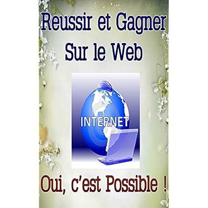 Réussir et Gagner sur le Web... Oui, c'est possible !