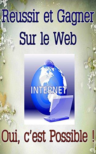 Réussir et Gagner sur le Web... Oui, c'est possible ! par Patrick R. Bonnaudeau