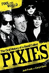 Fool The World: The Oral History of A Band Called Pixies