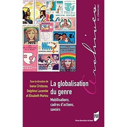 La globalisation du genre: Mobilisations, cadres d'actions, savoirs