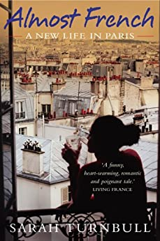 Almost French: A New Life in Paris by [Turnbull, Sarah]