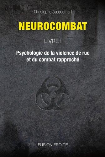 Neurocombat Livre 1 - Psychologie de la violence de rue et du combat rapproché par Christophe Jacquemart