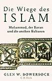 Die Wiege des Islam: Mohammed, der Koran und die antiken Kulturen - Glen W. Bowersock