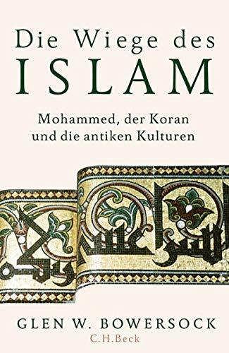Die Wiege des Islam: Mohammed, der Koran und die antiken Kulturen