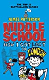 Middle School: How I Got Lost in London by James Patterson
