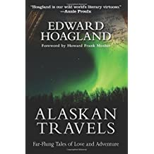 Alaskan Travels: Far-Flung Tales of Love and Adventure by Edward Hoagland (2012-04-01)