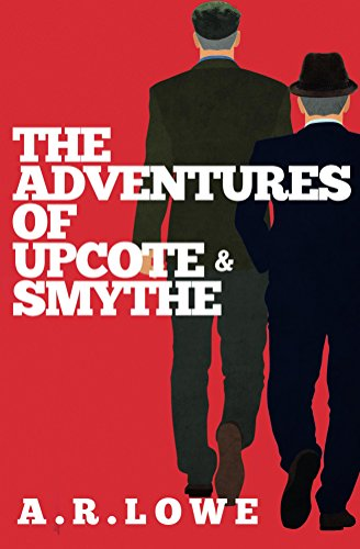 The Adventures of Upcote and Smythe by A R Lowe