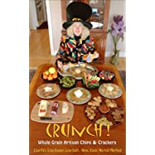 Crunch! Whole Grain Artisan Chips and Crackers. Low-Fat, Low-Sugar, Low-Salt Snack. Garnish or Croutons. New, Easy, No-roll method. (English Edition)