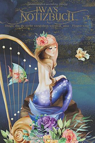 Preisvergleich Produktbild Iwa's Notizbuch,  Dinge,  die du nicht verstehen würdest,  also - Finger weg!: Personalisiertes Heft mit Meerjungfrau