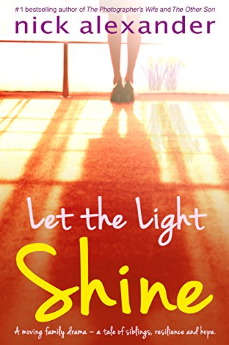 Let the Light Shine: a moving family drama, a tale of siblings, resilience, and hope. by [Alexander, Nick]