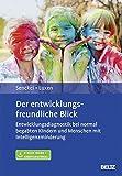 Der entwicklungsfreundliche Blick: Entwicklungsdiagnostik bei normal begabten Kindern und Menschen mit Intelligenzminderung. Mit E-Book inside und Arbeitsmaterial
