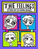 The Feelings Toddler Coloring Book: A Kid's Interactive Guide to Understanding Emotions, Feelings and Listening to Their Bodies: Volume 1 (Educational Coloring Activity Book for Preschool)
