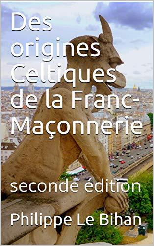 Couverture du livre Des origines Celtiques de la Franc-Maçonnerie: seconde édition