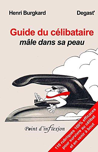 Guide du célibataire mâle dans sa peau par Henri Burgkard