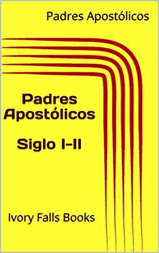 Padres Apostólicos Siglo I-II por Padres Apostólicos