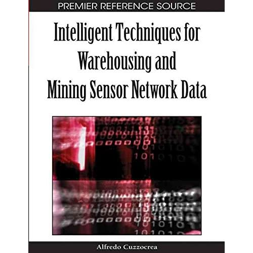 [(Intelligent Techniques for Warehousing and Mining Sensor Network Data)] [Edited by Alfredo Cuzzocrea] published on (August, 2010)