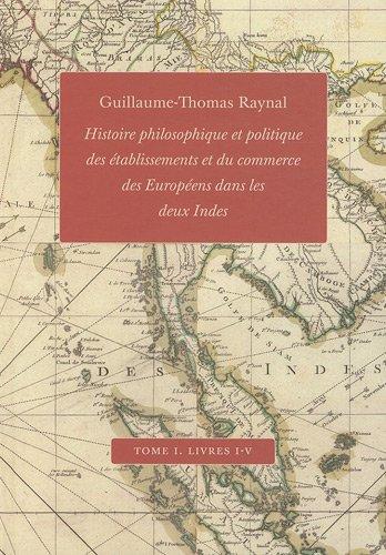 Histoire philosophique et politique des établissements et du commerce des Européens dans les deux Indes : Tome 1, Livres I-V par Guillaume-Thomas Raynal