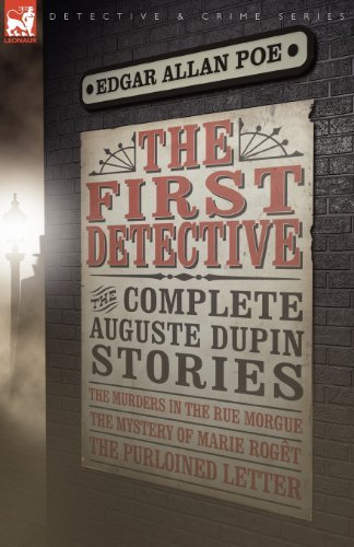The First Detective: The Complete Auguste Dupin Stories-The Murders in the Rue Morgue, the Mystery of Marie Roget & the Purloined Letter (Leonaur Detective & Crime) by Edgar Allan Poe (2009-05-12)