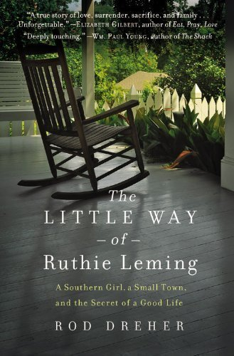 The Little Way of Ruthie Leming: A Southern Girl, a Small Town, and the Secret of a Good Life Lrg edition by Dreher, Rod (2013) Hardcover