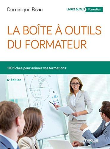 Livres gratuits La boîte à outils du formateur: 100 fiches pour animer vos formations pdf