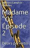 "Madame ""O"" Épisode  2: Désirs  pervertis (Madame "" O"")"