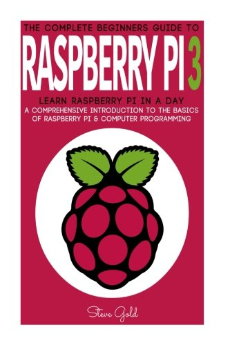Preisvergleich Produktbild Raspberry Pi: The Complete Beginner's Guide To Raspberry Pi 3: Learn Raspberry Pi In A Day - A Comprehensive Introduction To The Basics Of Raspberry ... Pi Projects,  Python,  Raspberry Pi Guide)