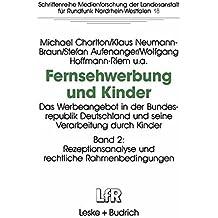 Fernsehwerbung und Kinder, in 2 Bdn., Bd.2, Die Rezeptionsanalyse und rechtliche Rahmenbedingungen (Schriftenreihe Medienforschung der Landesanstalt für Medien in NRW, Band 18)