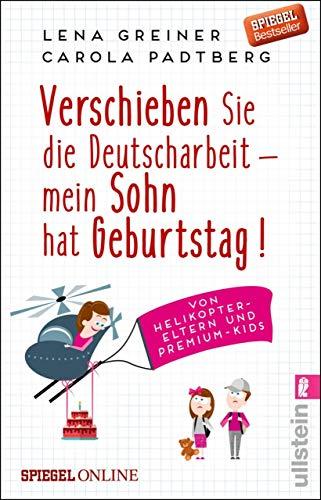 Verschieben Sie die Deutscharbeit - mein Sohn hat Geburtstag!: Von Helikopter-Eltern und Premium-Kids (Kind Hats Schwer)